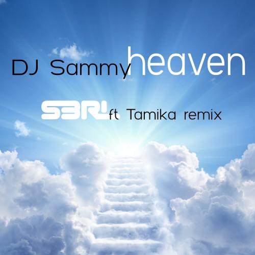 Heaven (S3RL ft Tamika Remix) - DJ Sammy
