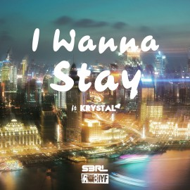 I Wanna Stay - S3RL & Rob IYF ft Krystal