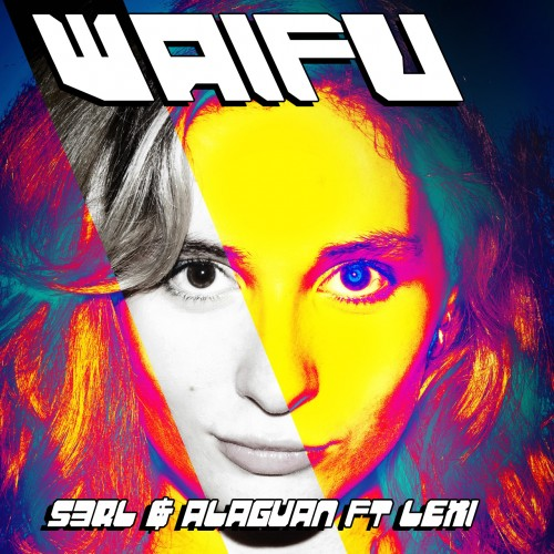 Waifu - S3RL & Alaguan ft Lexi