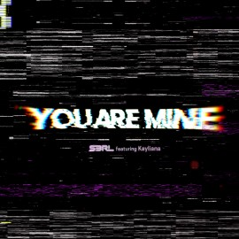 You Are Mine - S3RL ft Kayliana