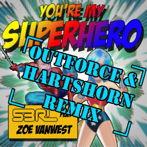 You're My Superhero - S3RL feat Zoe VanWest  (Outforce & Hartshorn Remix)