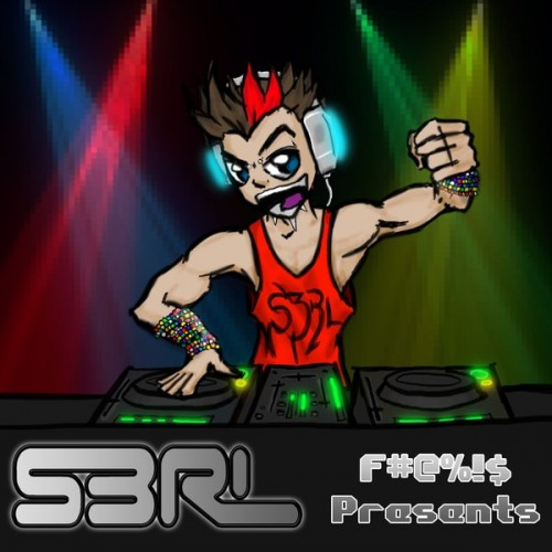 S3RL F#@%!$ Presents