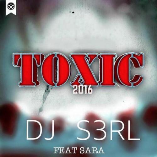Toxic 2016 - S3RL feat Sara