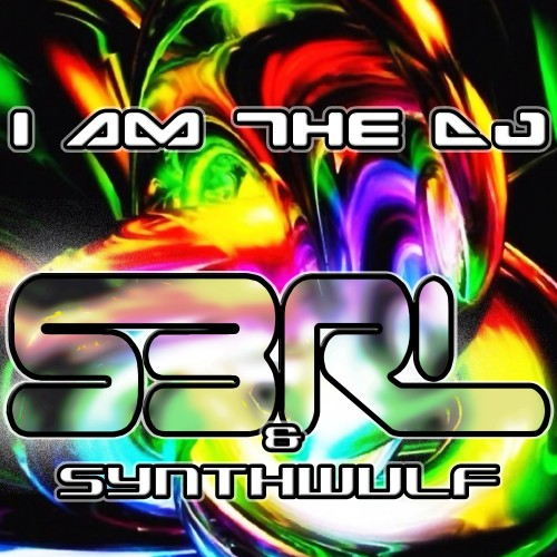 I am the DJ - S3RL & Synthwulf