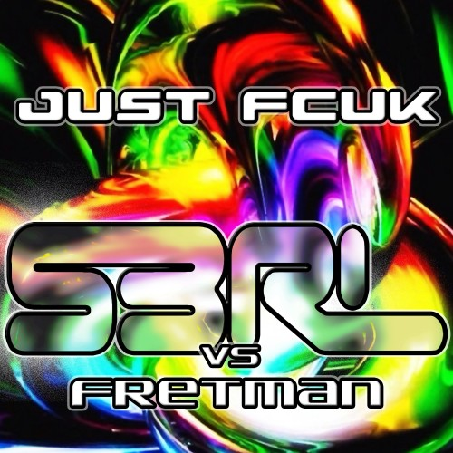 Just Fcuk - S3RL vs Fretman