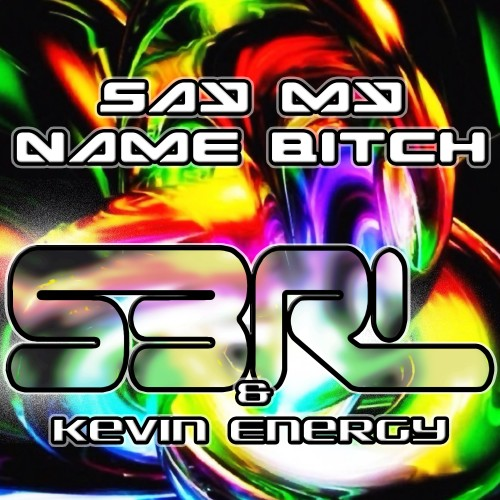Say My Name Bitch - Kevin Energy & S3RL